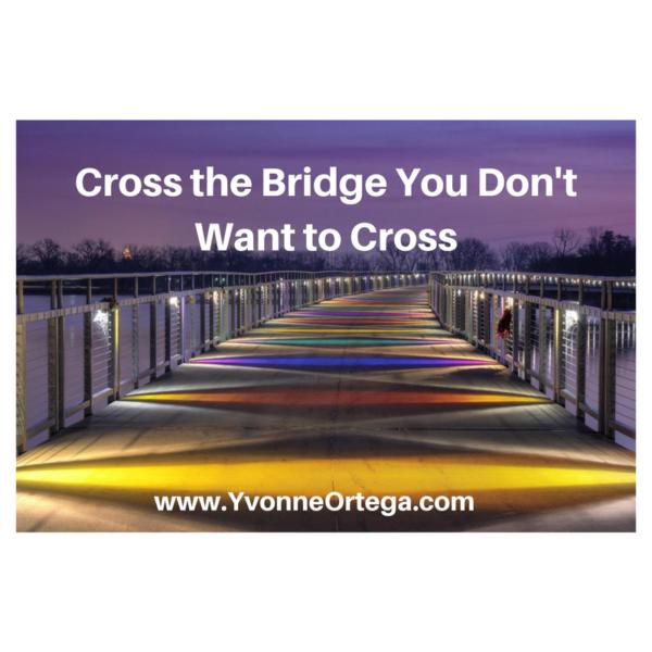 Cross the Bridge You Don't Want to Cross