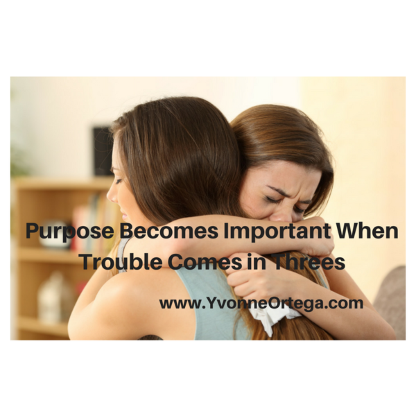 Purpose Becomes Important When Trouble Comes in Threes