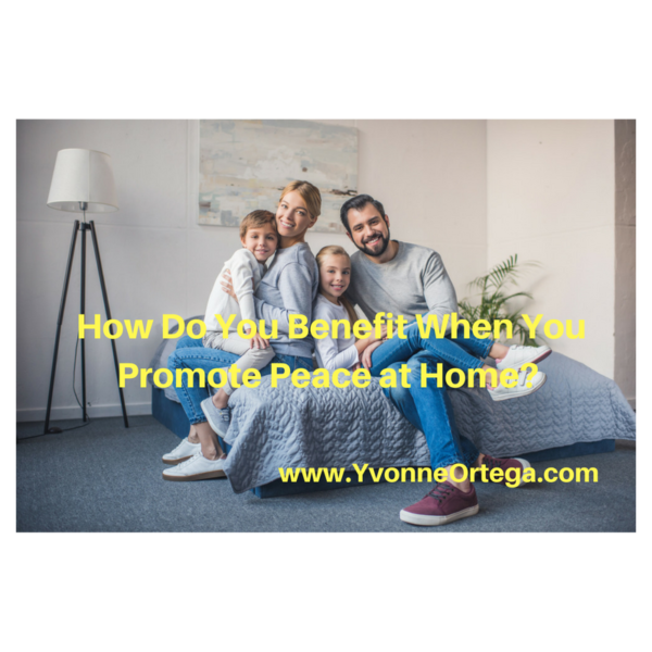How Do You Benefit When You Promote Peace at Home?