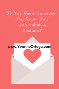 Do You Know Someone Has Drawn You with Unfailing Kindness?