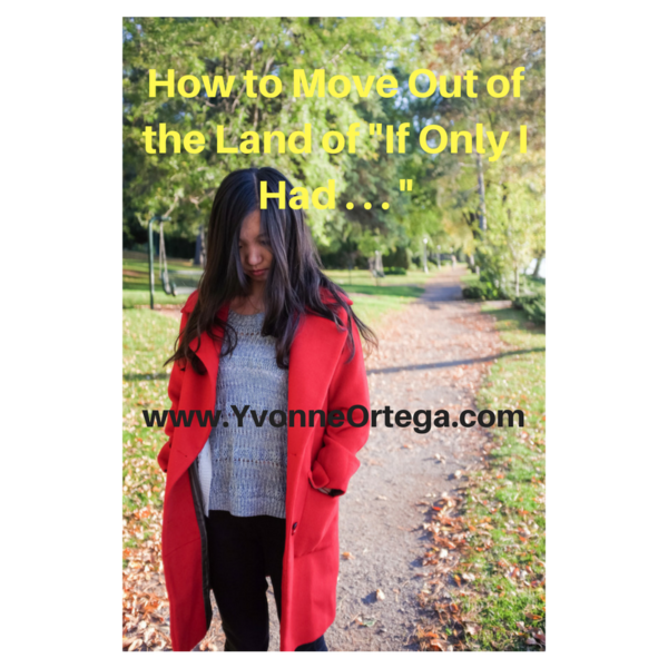 "How to Move Out of the Land of ""If Only I Had . . ."""