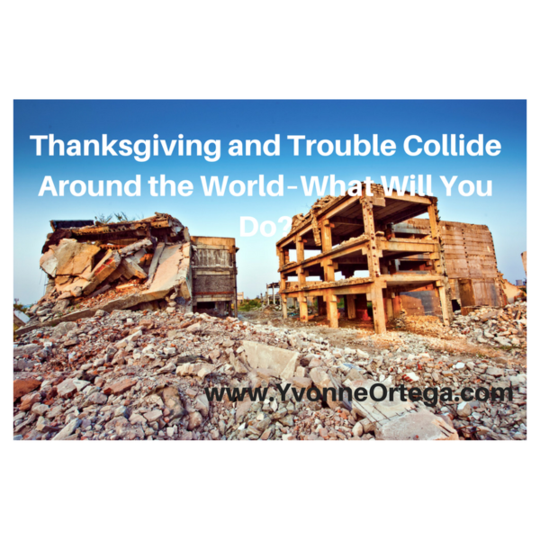Thanksgiving and Trouble Collide Around the World–What Will You Do?