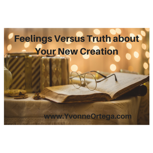 Feelings Versus Truth about Your New Creation