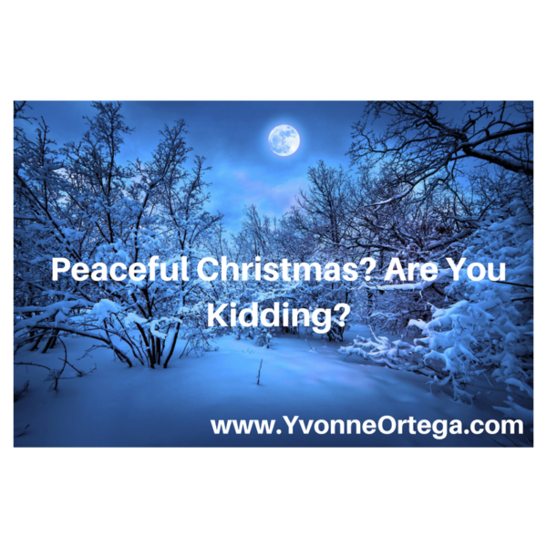 Peaceful Christmas? Are You Kidding?
