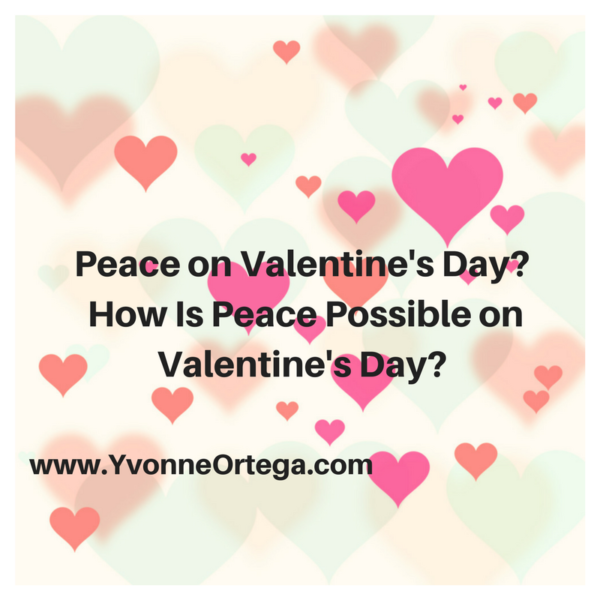 Peace on Valentine's Day? How Is Peace Possible on Valentine's Day?